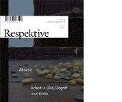 Respektive 01.2010Absenz. Arbeit in Bild, Begriff und Kritik